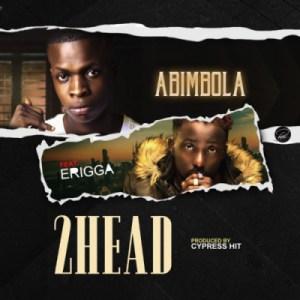 "Abimbola - ""2head"" (Remix) ft. Erigga"